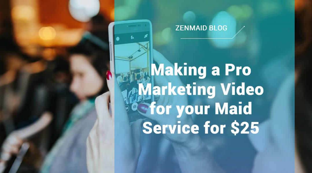 Making a Pro Marketing Video for your Maid Service for $25