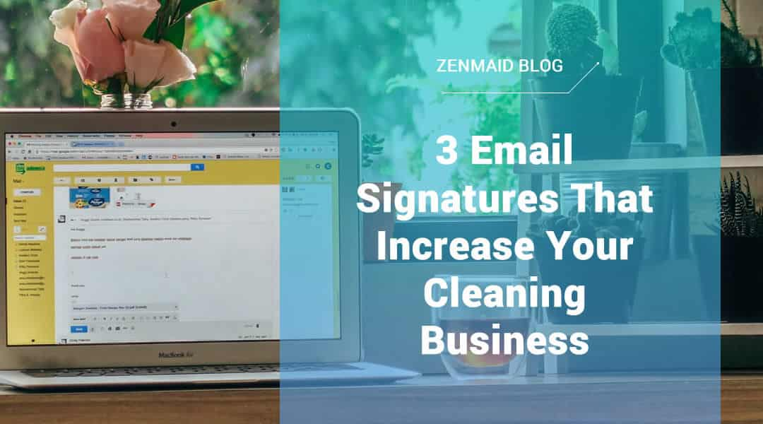 3 email signatures that help you land more cleanings. (#3 was our money-maker)
