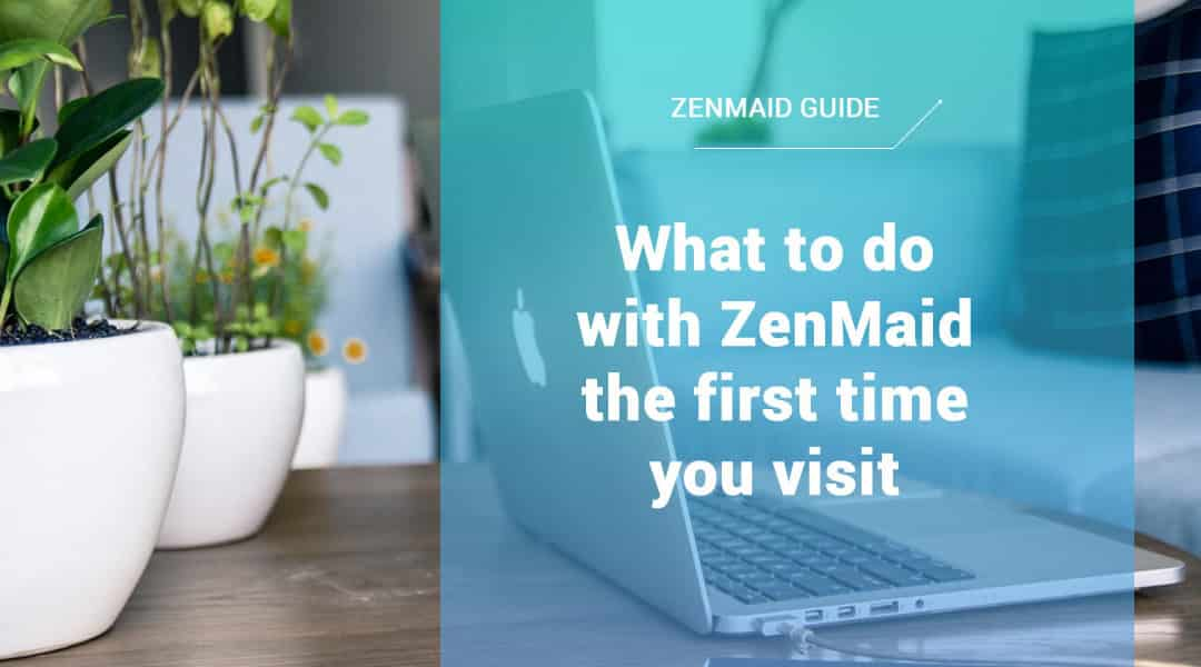 Guide: What to do on your first visit to ZenMaid's Online Maid Service Software