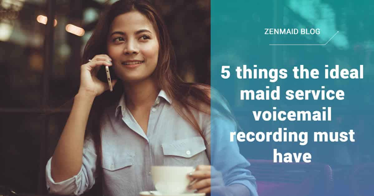 5 things the ideal maid service voicemail recording must have - ZenMaid