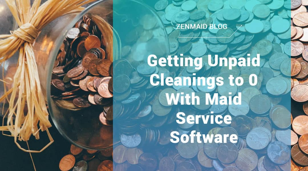 Getting unpaid cleanings to 0 with maid service software