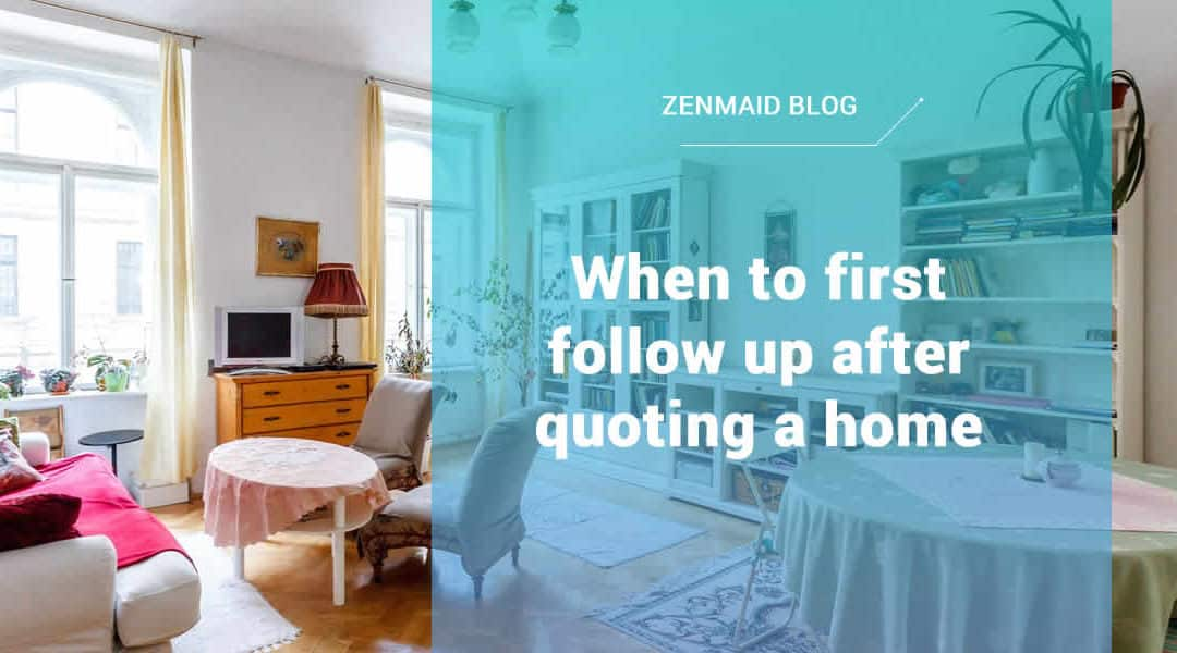 When to first follow up after quoting a home