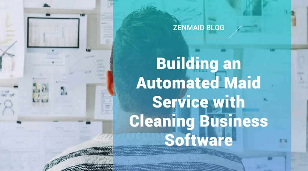 [Case Study] – Building an Automated Maid Service with Cleaning Business Software