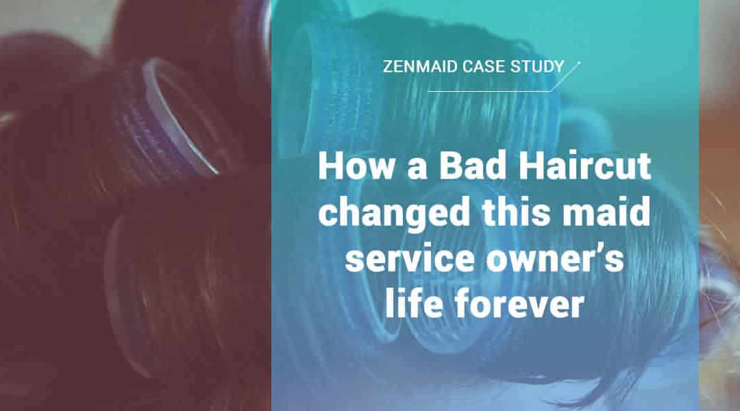 How a Bad Haircut changed this maid service owner's life forever
