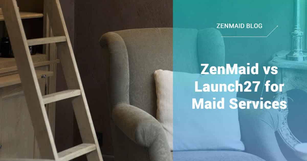 Maid Service Software Comparison: ZenMaid vs Launch27