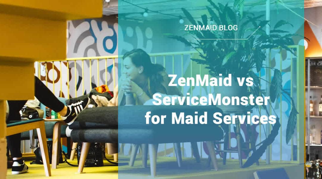 ZenMaid vs ServiceMonster for Maid Services