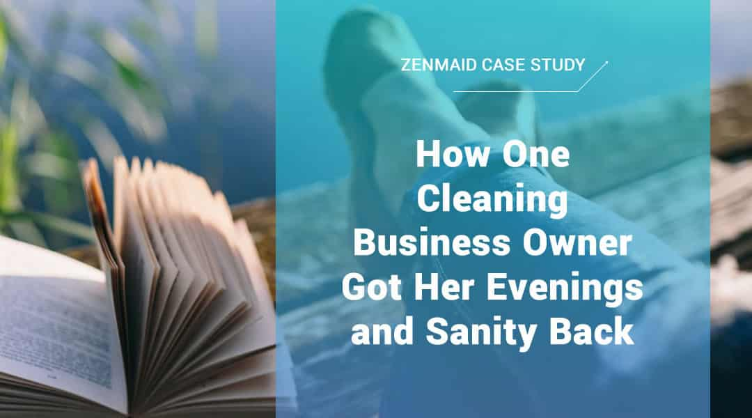 [Case Study] – How One Cleaning Business Owner Got Her Evenings and Sanity Back