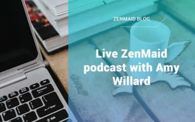 Live ZenMaid podcast with Amy Willard