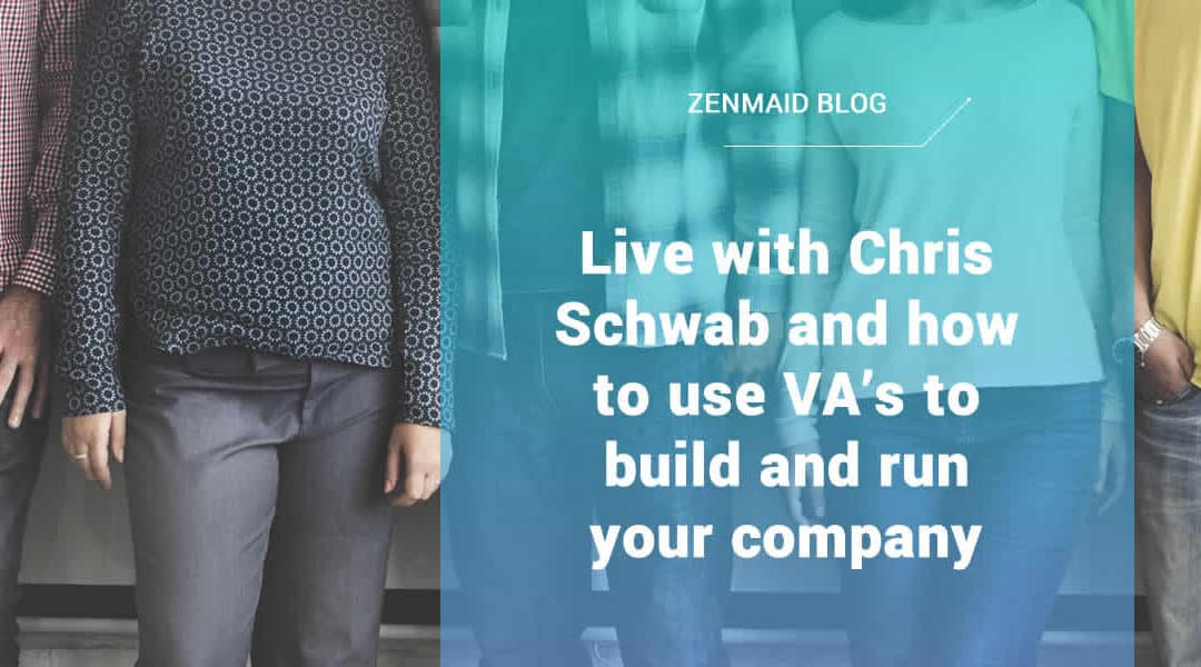 Live with Chris Schwab and how to use VA's to build and run your company