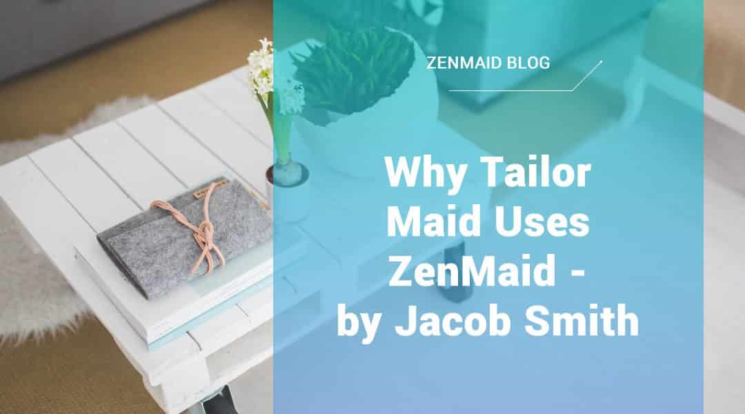Why Tailor Maid Uses ZenMaid – by Jacob Smith