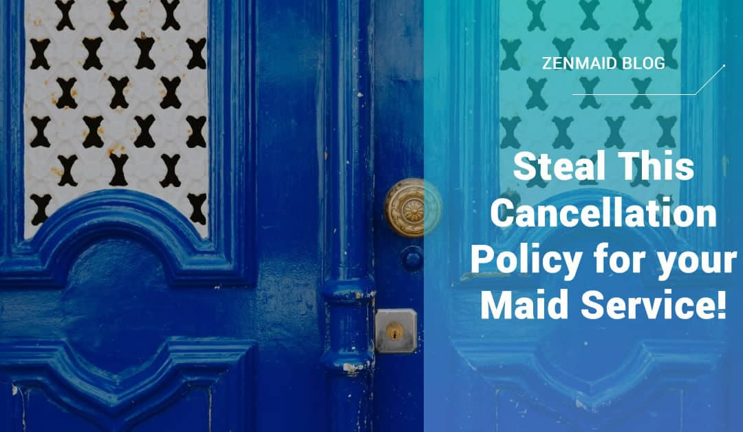 Steal This Cancellation Policy for your Maid Service!